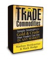 Markus Heitkoetter & Mark Hodge - How to Trade Commodities - Simple Strategies for Gold & Crude That Traders Can Use in Any Market - 2 DVD